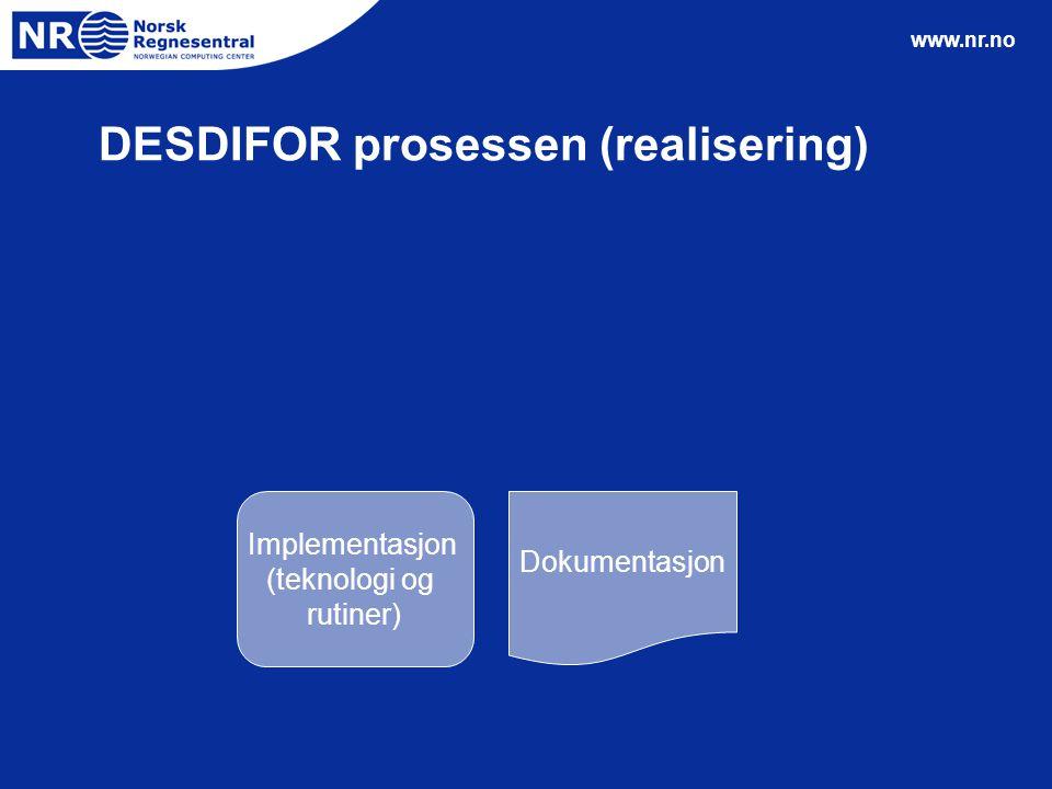 www.nr.no DESDIFOR prosessen (realisering) Implementasjon (teknologi og rutiner) Dokumentasjon