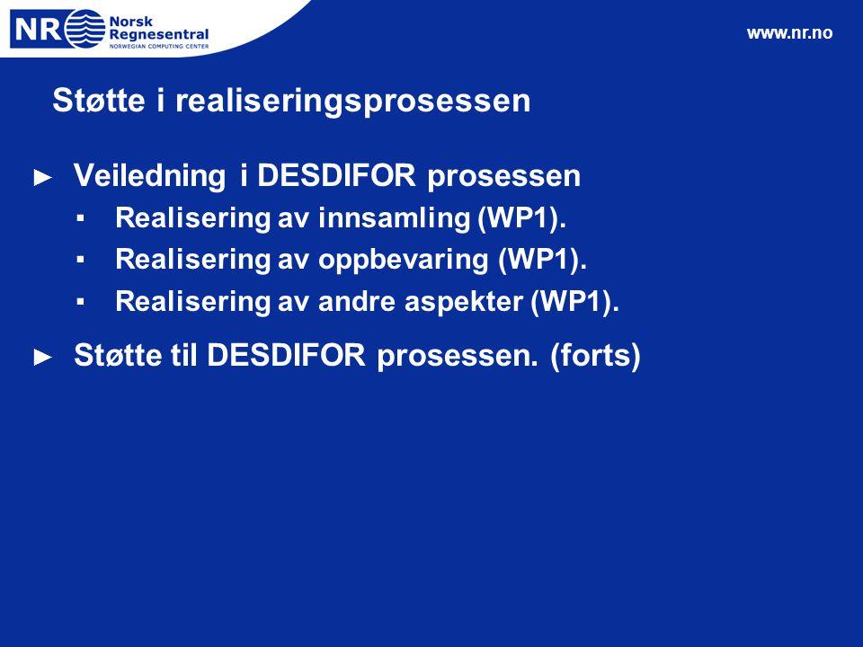 www.nr.no Støtte i realiseringsprosessen ► Veiledning i DESDIFOR prosessen ▪Realisering av innsamling (WP1). ▪Realisering av oppbevaring (WP1). ▪Reali