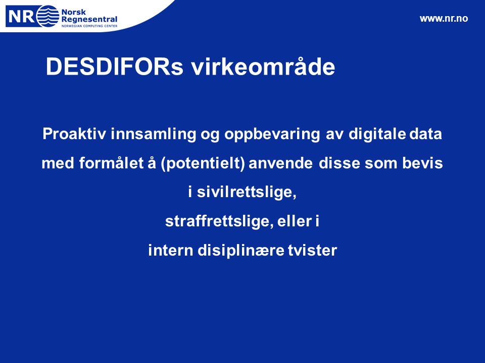 www.nr.no DESDIFORs virkeområde Proaktiv innsamling og oppbevaring av digitale data med formålet å (potentielt) anvende disse som bevis i sivilrettsli