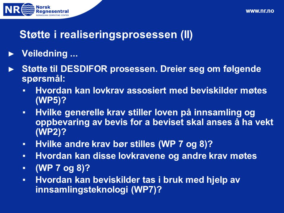 www.nr.no Støtte i realiseringsprosessen (II) ► Veiledning... ► Støtte til DESDIFOR prosessen. Dreier seg om følgende spørsmål: ▪Hvordan kan lovkrav a