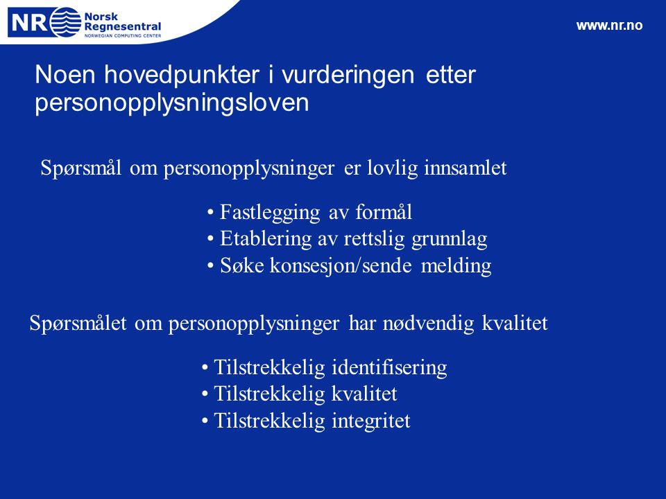 www.nr.no Noen hovedpunkter i vurderingen etter personopplysningsloven Spørsmål om personopplysninger er lovlig innsamlet Spørsmålet om personopplysni