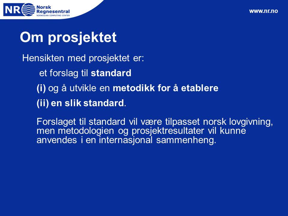 www.nr.no Om prosjektet Hensikten med prosjektet er: et forslag til standard (i) og å utvikle en metodikk for å etablere (ii) en slik standard. Forsla