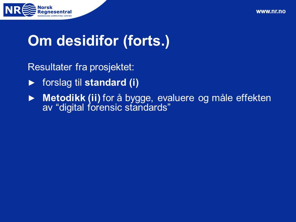 """www.nr.no Om desidifor (forts.) Resultater fra prosjektet: ► forslag til standard (i) ► Metodikk (ii) for å bygge, evaluere og måle effekten av """"digit"""