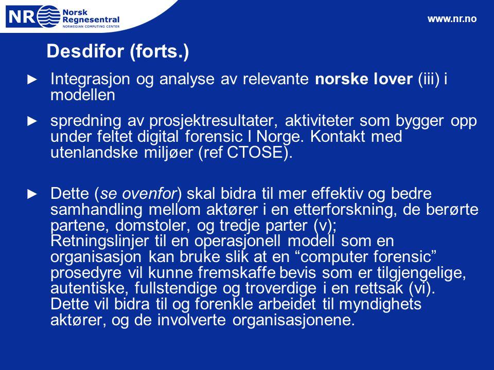 www.nr.no Desdifor (forts.) ► Integrasjon og analyse av relevante norske lover (iii) i modellen ► spredning av prosjektresultater, aktiviteter som byg