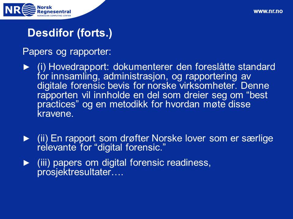www.nr.no Desdifor (forts.) Papers og rapporter: ► (i) Hovedrapport: dokumenterer den foreslåtte standard for innsamling, administrasjon, og rapporter