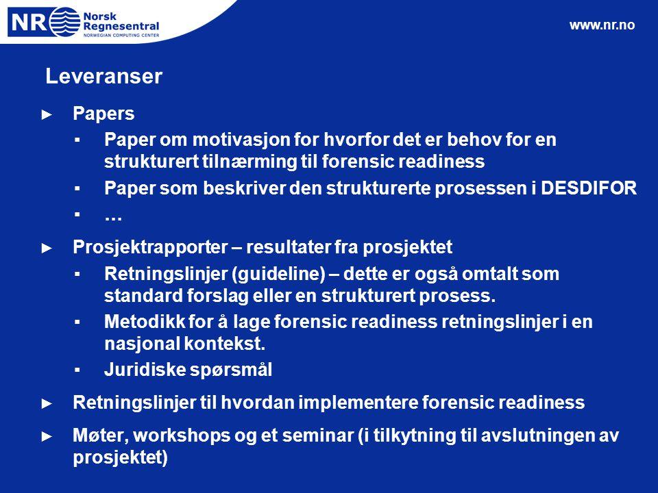 www.nr.no Leveranser ► Papers ▪Paper om motivasjon for hvorfor det er behov for en strukturert tilnærming til forensic readiness ▪Paper som beskriver