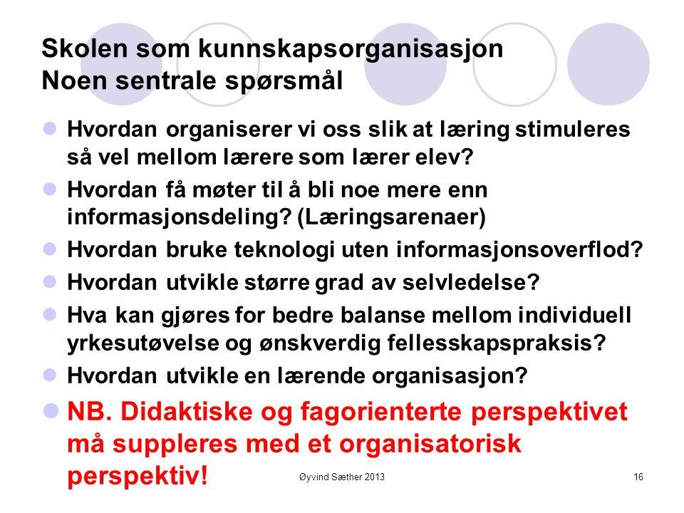 Øyvind Sæther 2013 Skolen er en kunnskapsorganisasjon  Inneholder elementer av begge de foranstående forestillinger  Lite hensiktsmessig med detaljs