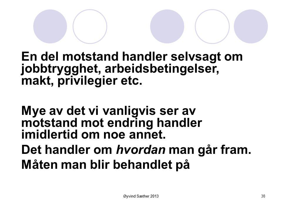 Øyvind Sæther 2013 Motstand mot endring  Endring betyr usikkerhet  Endring kan utfordre maktposisjoner  Endring kan medføre konflikt  Endring kan