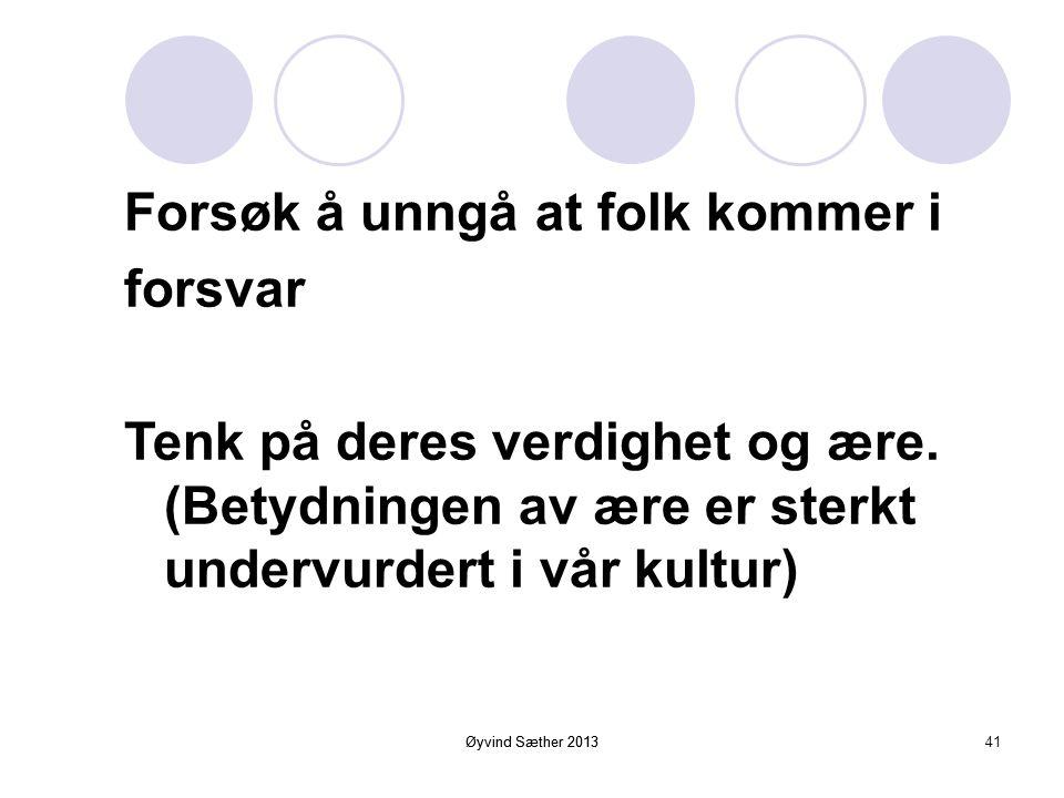 Øyvind Sæther 2013 Folk liker forandring. Men ikke å bli forandret. Du kan ikke forandre andre mennesker. Men mennesker kan forandre seg selv. 40