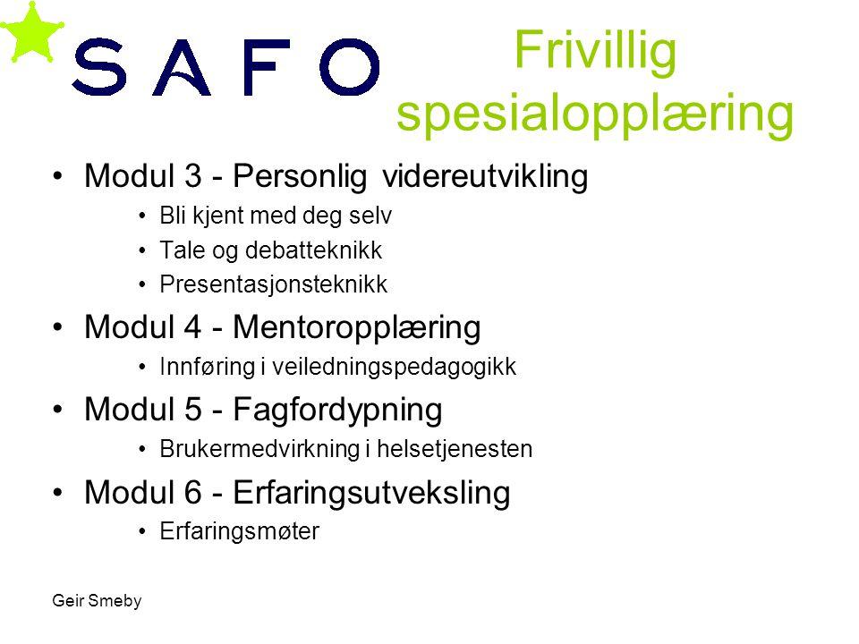 Geir Smeby Frivillig spesialopplæring •Modul 3 - Personlig videreutvikling •Bli kjent med deg selv •Tale og debatteknikk •Presentasjonsteknikk •Modul