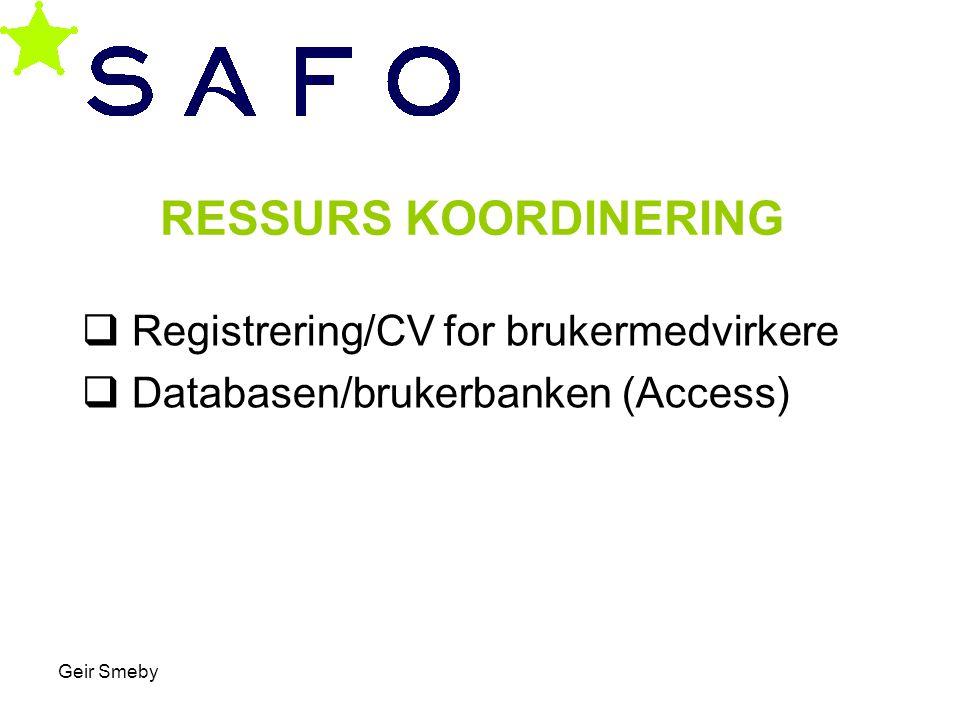 Geir Smeby RESSURS KOORDINERING  Registrering/CV for brukermedvirkere  Databasen/brukerbanken (Access)
