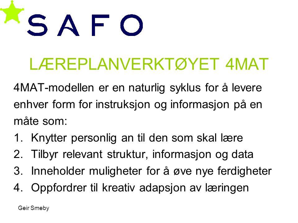Geir Smeby LÆREPLANVERKTØYET 4MAT 4MAT-modellen er en naturlig syklus for å levere enhver form for instruksjon og informasjon på en måte som: 1.Knytte