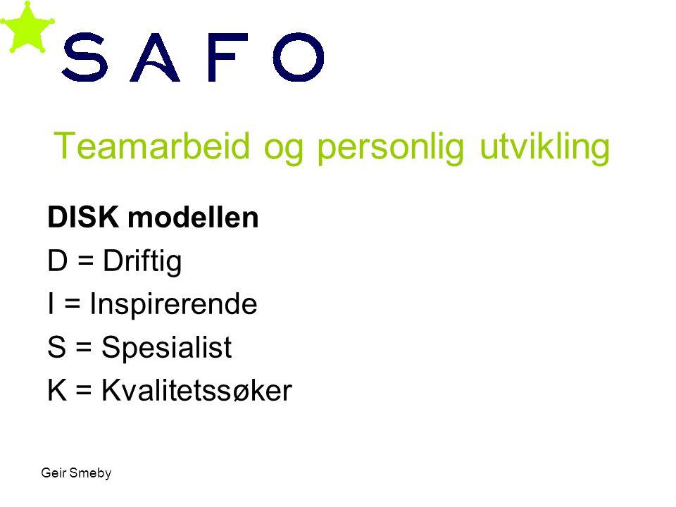Geir Smeby Teamarbeid og personlig utvikling DISK modellen D = Driftig I = Inspirerende S = Spesialist K = Kvalitetssøker