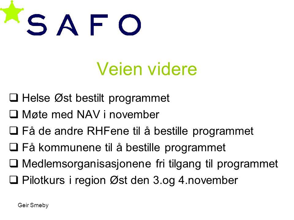Geir Smeby Veien videre  Helse Øst bestilt programmet  Møte med NAV i november  Få de andre RHFene til å bestille programmet  Få kommunene til å b