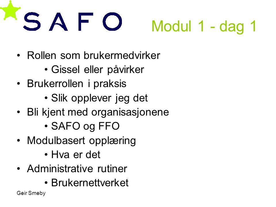 Geir Smeby Modul 1 - dag 1 •Rollen som brukermedvirker •Gissel eller påvirker •Brukerrollen i praksis •Slik opplever jeg det •Bli kjent med organisasj