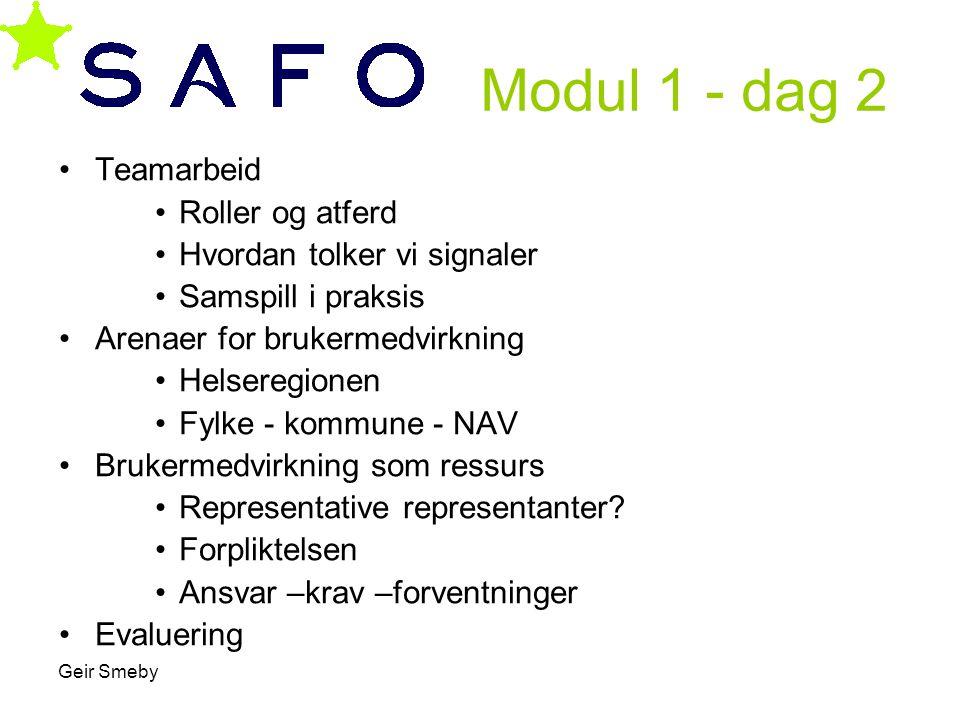 Geir Smeby Modul 1 - dag 2 •Teamarbeid •Roller og atferd •Hvordan tolker vi signaler •Samspill i praksis •Arenaer for brukermedvirkning •Helseregionen