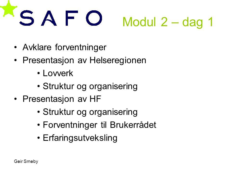 Geir Smeby Modul 2 – dag 1 •Avklare forventninger •Presentasjon av Helseregionen •Lovverk •Struktur og organisering •Presentasjon av HF •Struktur og o