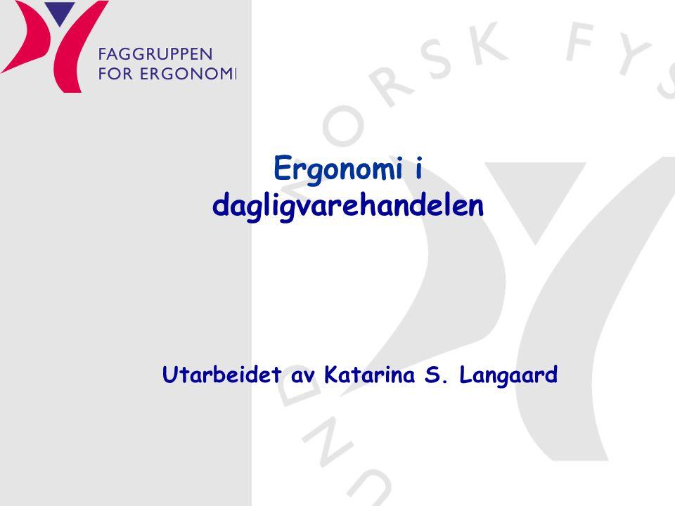 Ergonomi i dagligvarehandelen Utarbeidet av Katarina S. Langaard