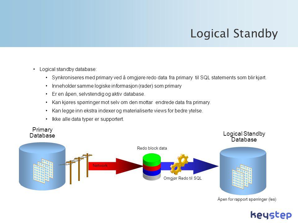 Logical Standby •Logical standby database: •Synkroniseres med primary ved å omgjøre redo data fra primary til SQL statements som blir kjørt.