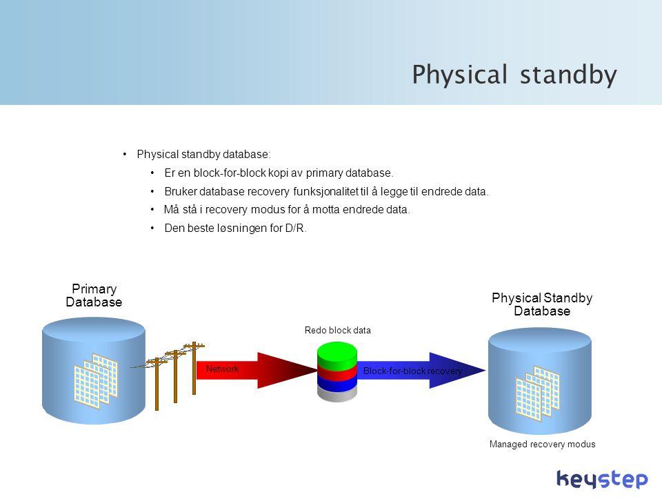 Physical standby •Physical standby database: •Er en block-for-block kopi av primary database.