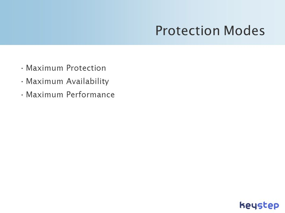 Protection Modes •Maximum Protection •Maximum Availability •Maximum Performance