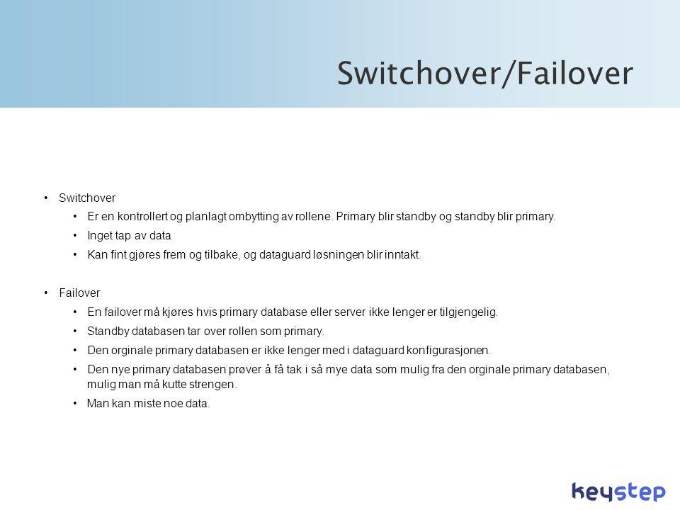 Switchover/Failover •Switchover •Er en kontrollert og planlagt ombytting av rollene.