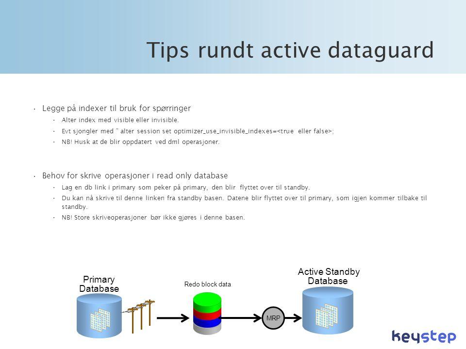Tips rundt active dataguard •Legge på indexer til bruk for spørringer •Alter index med visible eller invisible.