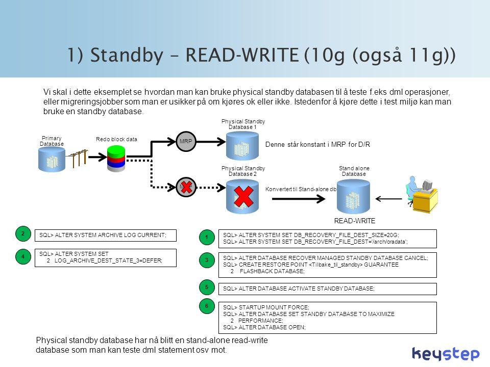 MRP 1) Standby – READ-WRITE (10g (også 11g)) Vi skal i dette eksemplet se hvordan man kan bruke physical standby databasen til å teste f.eks dml operasjoner, eller migreringsjobber som man er usikker på om kjøres ok eller ikke.