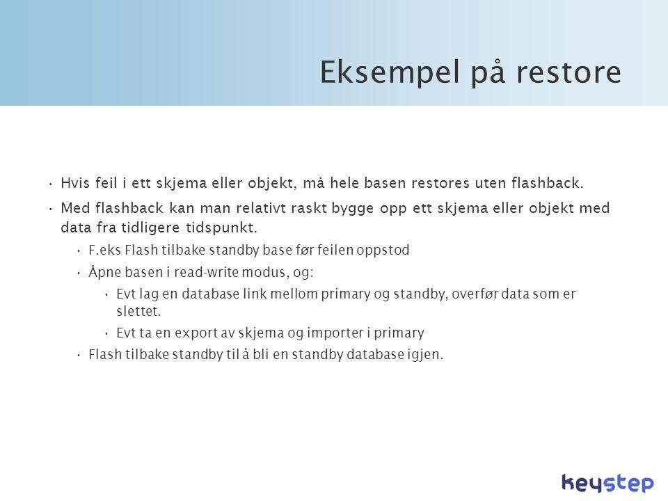 Eksempel på restore •Hvis feil i ett skjema eller objekt, må hele basen restores uten flashback.