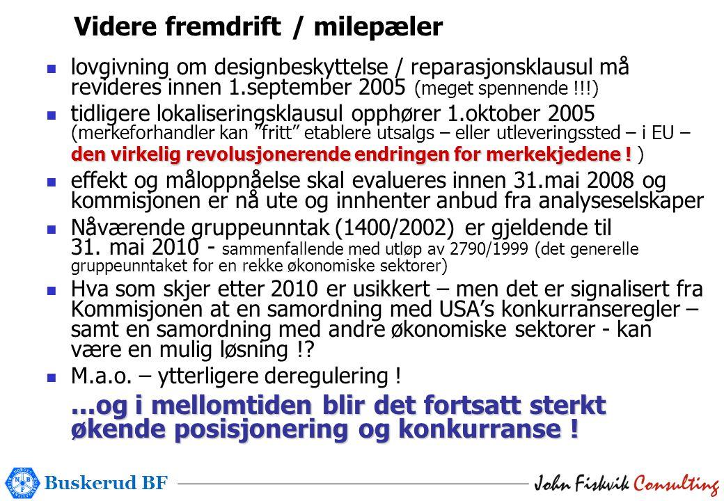 Buskerud BF Videre fremdrift / milepæler  lovgivning om designbeskyttelse / reparasjonsklausul må revideres innen 1.september 2005 (meget spennende !!!) den virkelig revolusjonerende endringen for merkekjedene .