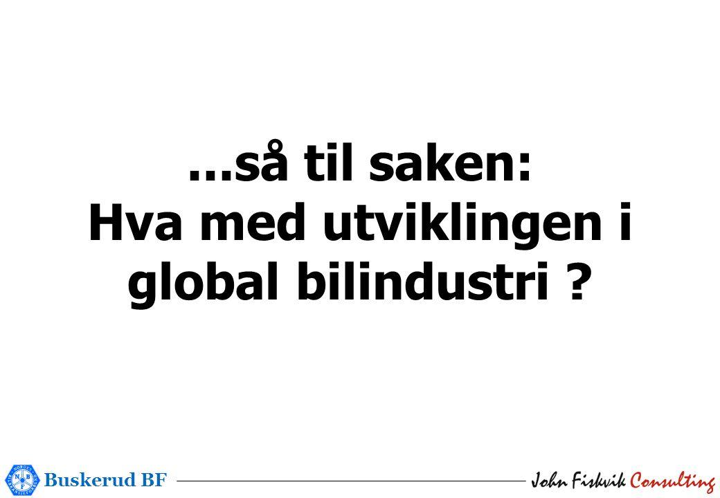 Buskerud BF...så til saken: Hva med utviklingen i global bilindustri ?