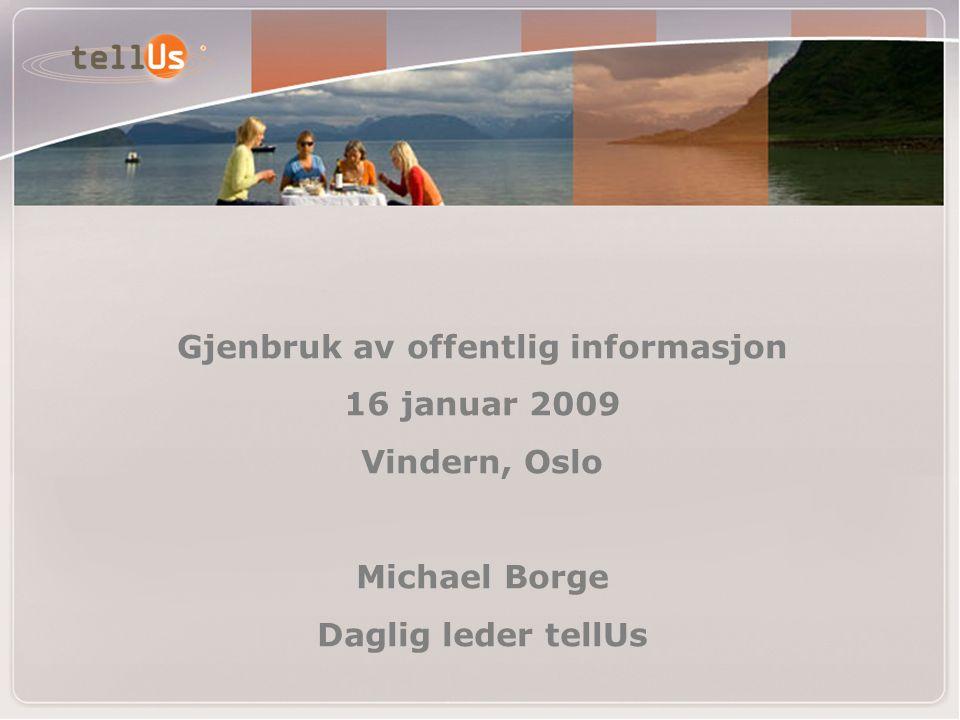 Gjenbruk av offentlig informasjon 16 januar 2009 Vindern, Oslo Michael Borge Daglig leder tellUs