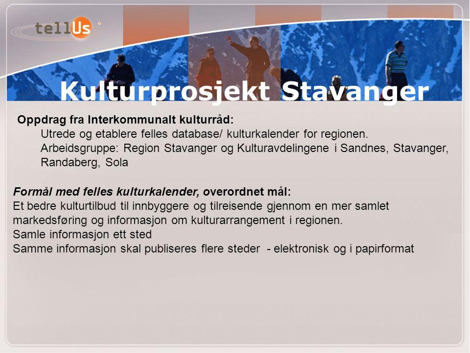 Kulturprosjekt Stavanger Oppdrag fra Interkommunalt kulturråd: Utrede og etablere felles database/ kulturkalender for regionen. Arbeidsgruppe: Region