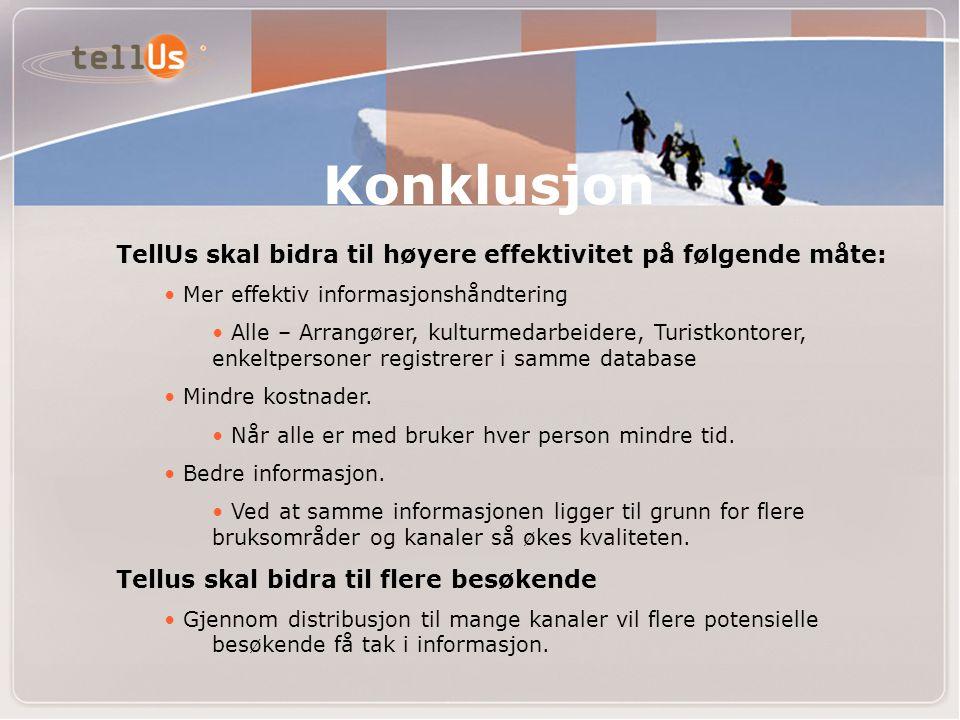 Konklusjon TellUs skal bidra til høyere effektivitet på følgende måte: • Mer effektiv informasjonshåndtering • Alle – Arrangører, kulturmedarbeidere, Turistkontorer, enkeltpersoner registrerer i samme database • Mindre kostnader.