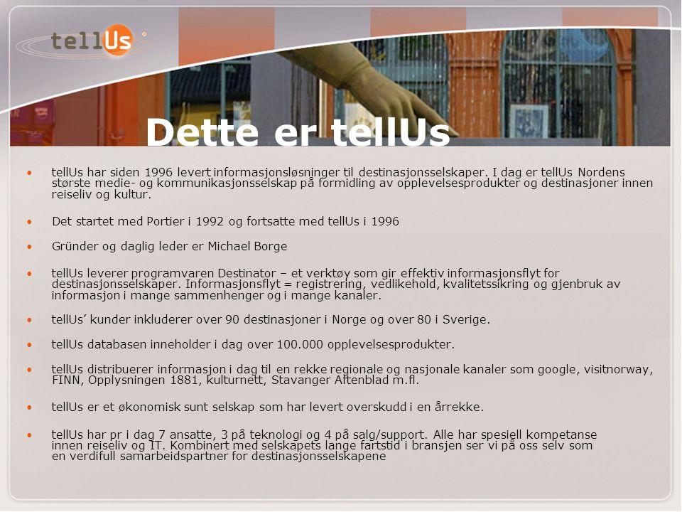 Dette er tellUs •tellUs har siden 1996 levert informasjonsløsninger til destinasjonsselskaper. I dag er tellUs Nordens største medie- og kommunikasjon