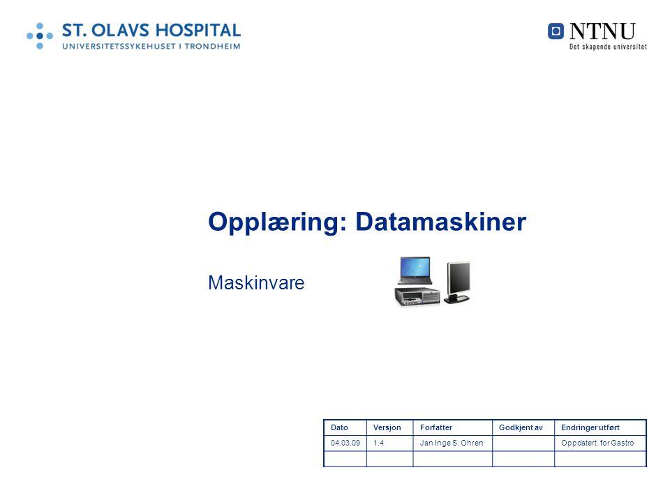 Opplæring: Datamaskiner Maskinvare DatoVersjonForfatterGodkjent avEndringer utført 04.03.091.4Jan Inge S. OhrenOppdatert for Gastro