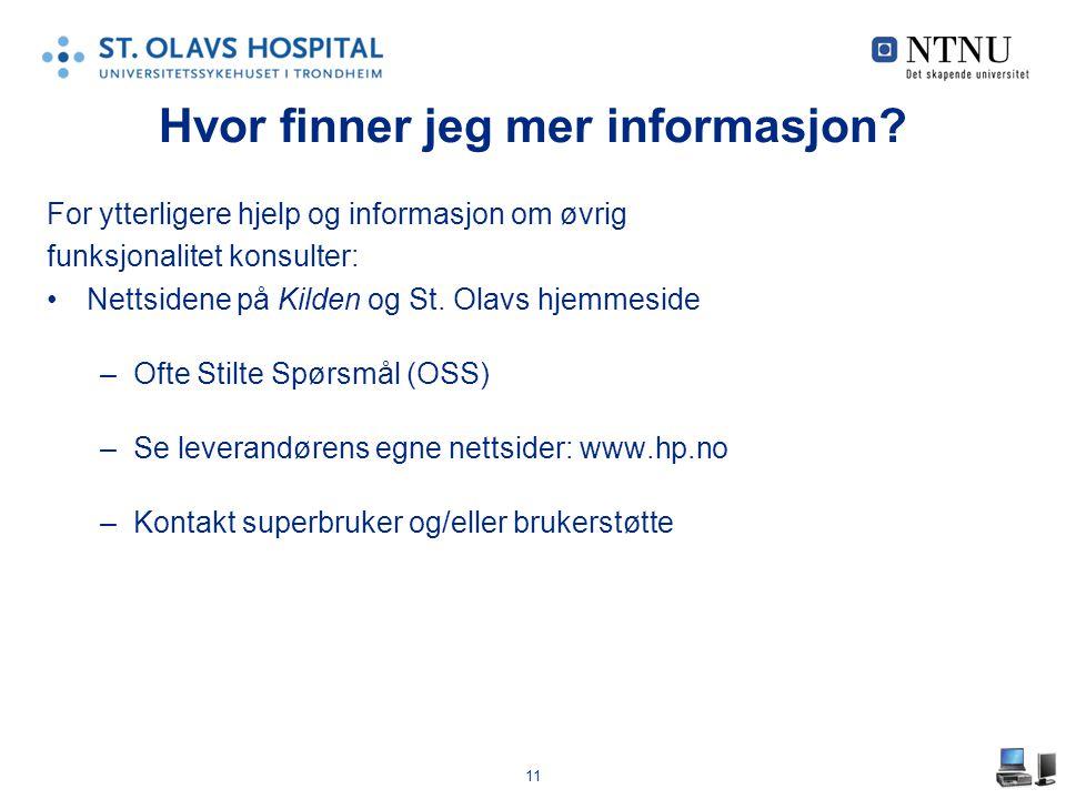 11 Hvor finner jeg mer informasjon? For ytterligere hjelp og informasjon om øvrig funksjonalitet konsulter: •Nettsidene på Kilden og St. Olavs hjemmes