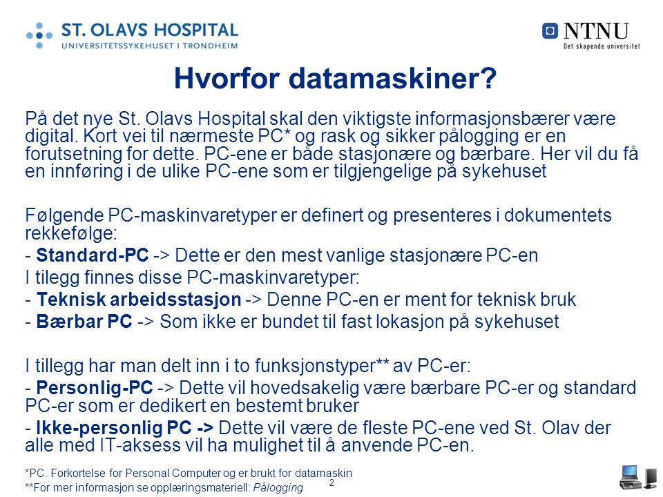 2 Hvorfor datamaskiner? På det nye St. Olavs Hospital skal den viktigste informasjonsbærer være digital. Kort vei til nærmeste PC* og rask og sikker p