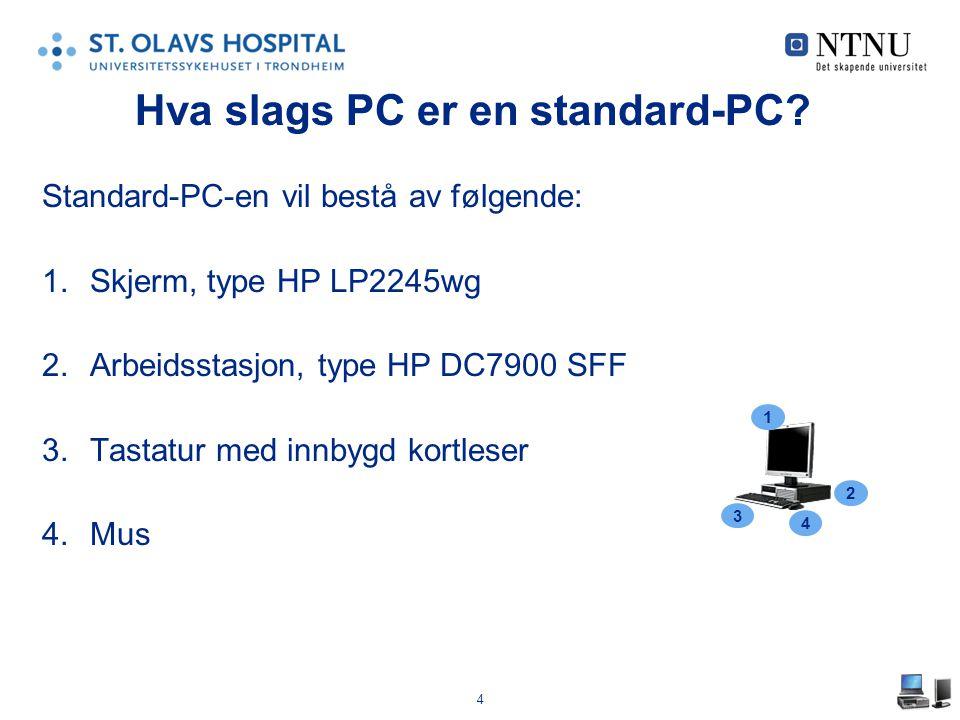 4 Hva slags PC er en standard-PC? Standard-PC-en vil bestå av følgende: 1.Skjerm, type HP LP2245wg 2.Arbeidsstasjon, type HP DC7900 SFF 3.Tastatur med