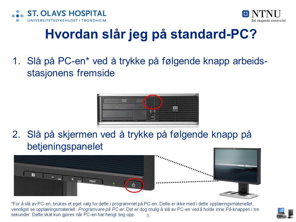 5 Hvordan slår jeg på standard-PC? 1.Slå på PC-en* ved å trykke på følgende knapp arbeids- stasjonens fremside 2.Slå på skjermen ved å trykke på følge