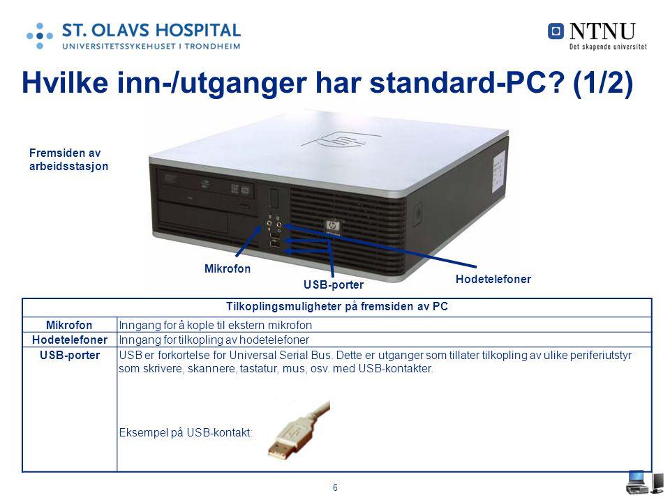 6 Hvilke inn-/utganger har standard-PC? (1/2) Hodetelefoner Mikrofon USB-porter Tilkoplingsmuligheter på fremsiden av PC MikrofonInngang for å kople t