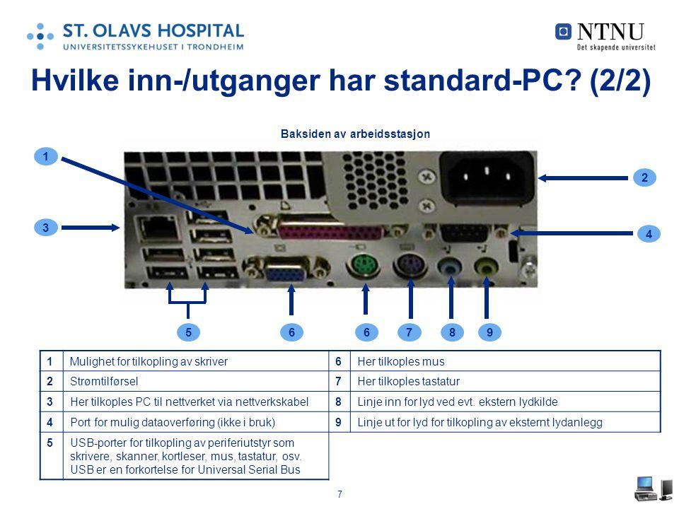 7 Hvilke inn-/utganger har standard-PC? (2/2) 1 3 2 4 6 Baksiden av arbeidsstasjon 78956 1Mulighet for tilkopling av skriver6Her tilkoples mus 2Strømt