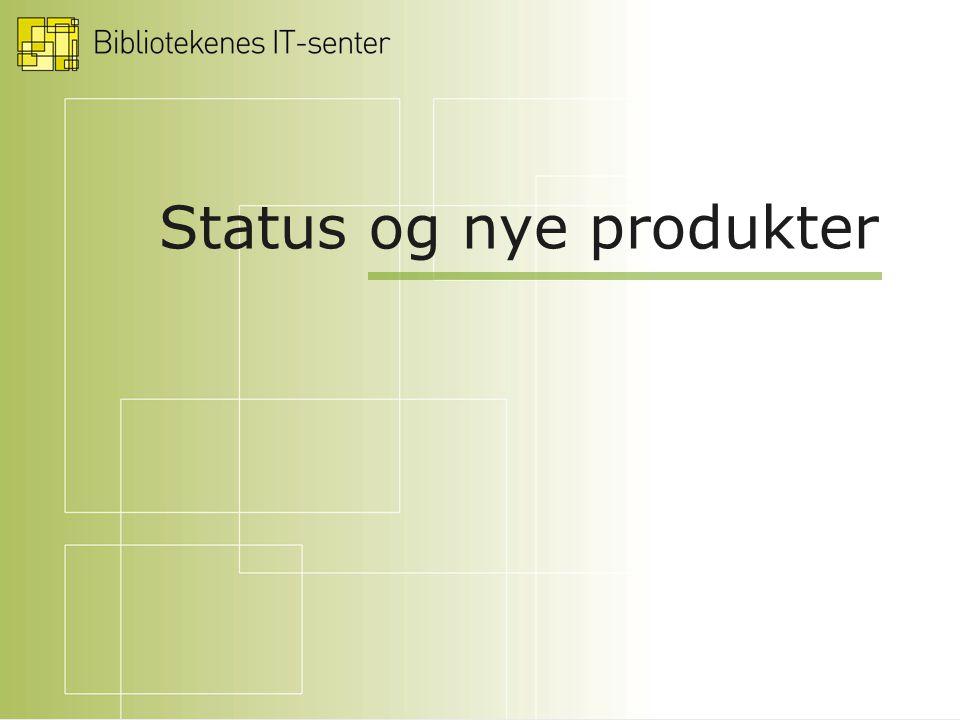 Status og nye produkter