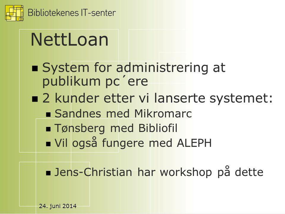 24. juni 2014 NettLoan  System for administrering at publikum pc´ere  2 kunder etter vi lanserte systemet:  Sandnes med Mikromarc  Tønsberg med Bi