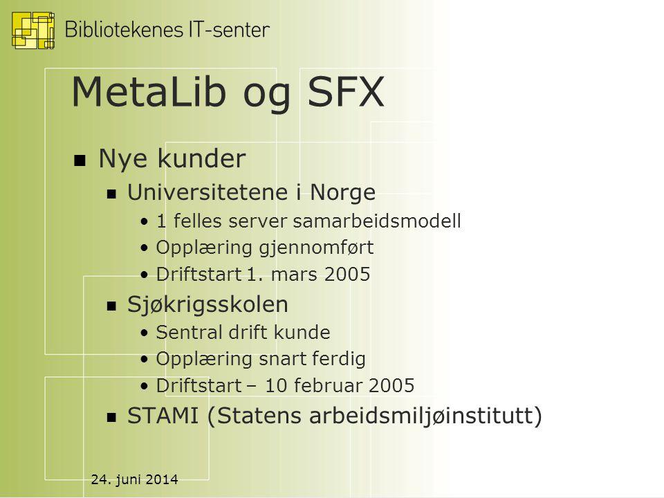 24. juni 2014 MetaLib og SFX  Nye kunder  Universitetene i Norge •1 felles server samarbeidsmodell •Opplæring gjennomført •Driftstart 1. mars 2005 