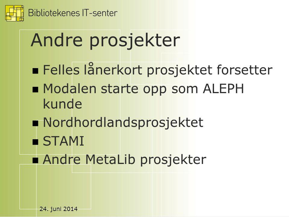 24. juni 2014 Andre prosjekter  Felles lånerkort prosjektet forsetter  Modalen starte opp som ALEPH kunde  Nordhordlandsprosjektet  STAMI  Andre