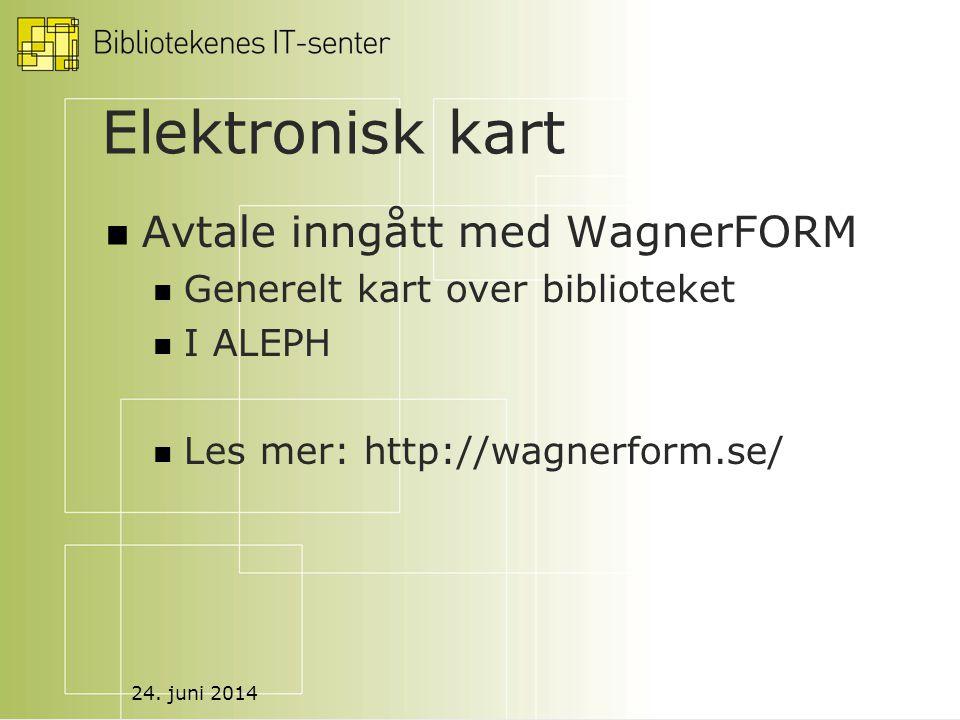 24. juni 2014 Elektronisk kart  Avtale inngått med WagnerFORM  Generelt kart over biblioteket  I ALEPH  Les mer: http://wagnerform.se/