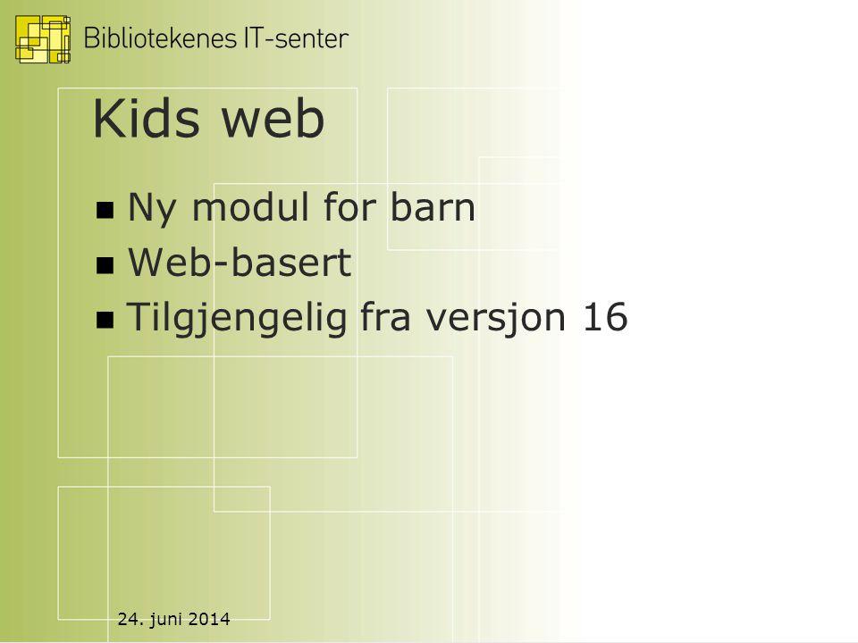 24. juni 2014 Kids web  Ny modul for barn  Web-basert  Tilgjengelig fra versjon 16