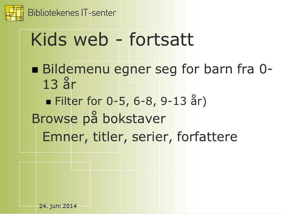 24. juni 2014 Kids web - fortsatt  Bildemenu egner seg for barn fra 0- 13 år  Filter for 0-5, 6-8, 9-13 år) Browse på bokstaver Emner, titler, serie