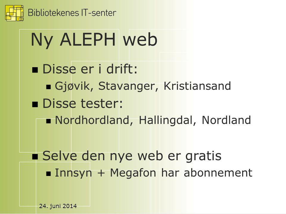24. juni 2014 Ny ALEPH web  Disse er i drift:  Gjøvik, Stavanger, Kristiansand  Disse tester:  Nordhordland, Hallingdal, Nordland  Selve den nye